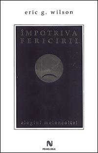 Impotriva fericirii, Eric Wilson, Editura Nemira