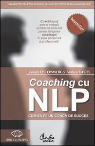 Coaching cu NLP. Cum sa fii un coach de succes, Joseph O'Connor, Andrea Lages, Editura Curtea Veche