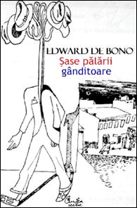 Sase palarii ganditoare, Edward de Bono, Editura Curtea Veche