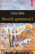 Blocul 29, apartamentul 1, Corina Sabau, Editura Polirom