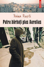 Patru barbati plus Aurelius, Doina Rusti, Editura Polirom