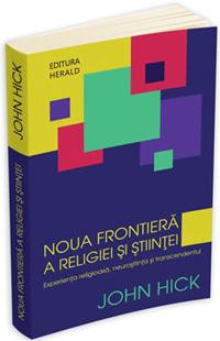 Noua frontiera a religiei si stiintei, John Hick, Editura Herald